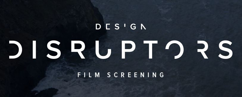 You're Invited: Design Disruptors FREE Film Screening