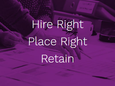 Hire Right, Place Right, Retain!